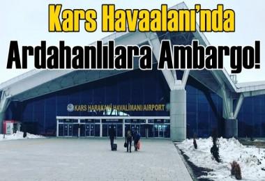 Kars Havaalanı'nda Ardahanlılara Ambargo!