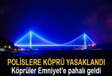 Polislere Köprü Yasaklandı