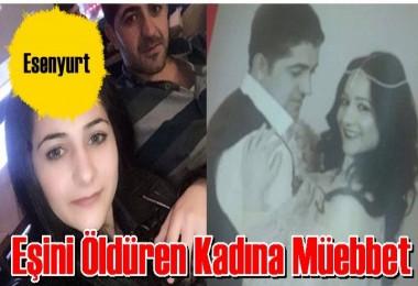 Kocasını öldüren kadına ağırlaştırılmış müebbet hapis istendi