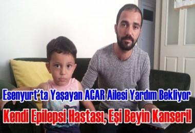 Esenyurt'ta Yaşayan Acar ailesi Yardım Bekliyor