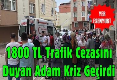 Bin 800 TL Trafik Cezasını  Duyan Adam Kriz Geçirdi