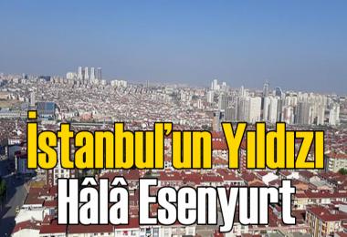 İstanbul'un yıldızı hâlâ Esenyurt