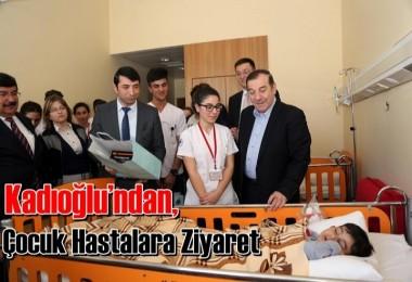 Kadıoğlu'ndan, Çocuk Hastalara Ziyaret
