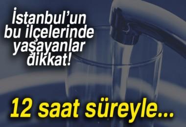 İstanbul'da su kesintisi yapılacak ilçeler