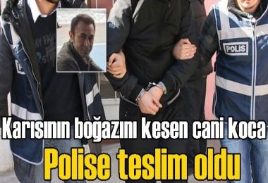 Karısının boğazını kesen koca polise teslim oldu