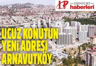 Ucuz konutun yeni adresi Arnavutköy