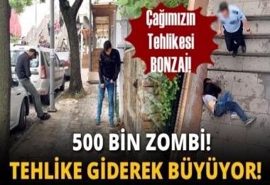 Bağımlıların sayısı artıyor! 500 bin zombi...