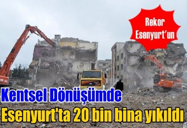 Kentsel Dönüşümde Esenyurt'ta 20 bin bina yıkıldı