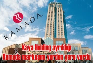 Kaya Holding ayrıldığı Ramada markasını yerden yere vurdu