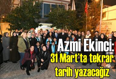 Esenyurt Belediye Başkan Adayı Azmi Ekinci: 31 Mart'ta tekrar  tarih yazacağız