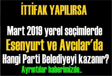 Mart 2019 yerel seçimlerde Esenyurt ve Avcılar'da hangi parti belediyeyi kazanır?