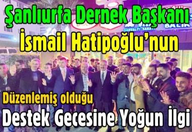 Şanlıurfa Dernek Başkanı İsmail Hatipoğlu'ndan Destek Gecesi