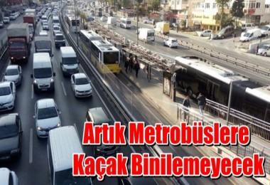 Artık Metrobüslere Kaçak Binilemeyecek