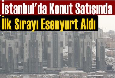 İstanbul'un en çok konut satan İlçesi Esenyurt oldu