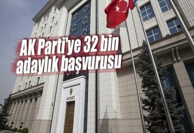 AK Parti'ye 32 bin adaylık başvurusu Yapıldı