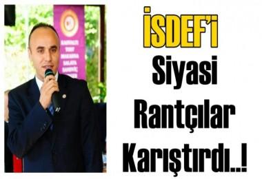 İSDEF'i  Siyasi Rantçılar Karıştırdı..!