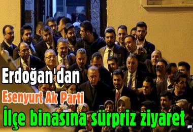 Erdoğan'dan Esenyurt Ak Parti İlçe binasına sürpriz ziyaret