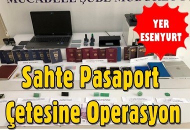 Esenyurt'ta sahte pasaport çetesine operasyon