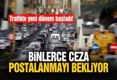 Trafikte yeni dönem başladı! Binlerce ceza postalanmayı bekliyor