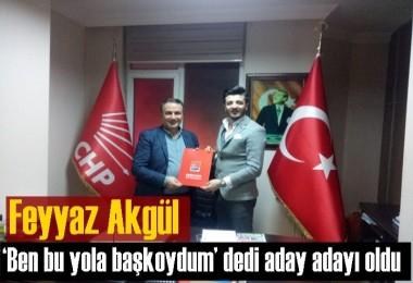 Feyyaz Akgül; 'Ben bu yola başkoydum' dedi aday adayı oldu