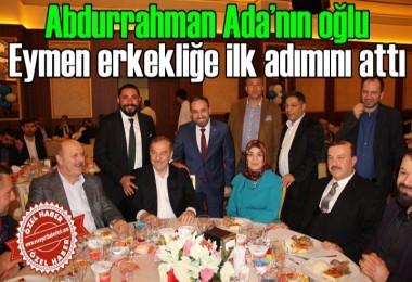 Abdurrahman Ada'nın oğlu Eymen erkekliğe ilk adımını attı