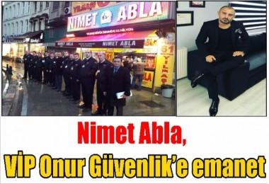 Nimet Abla, VİP Onur Güvenlik'e emanet