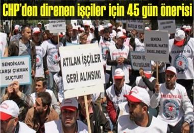 CHP'den işçiler için 45 gün önerisi