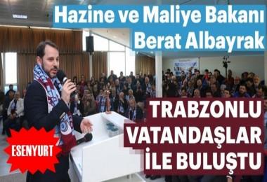 Bakan Berat Albayrak Esenyurt'ta Trabzonlu vatandaşlar ile buluştu