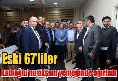 Eski 67'liler Kadıoğlu'nu akşam yemeğinde ağırladı