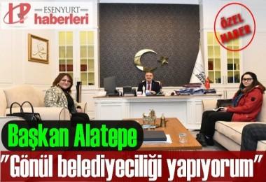 Başkan Alatepe; 'Gönül belediyeciliği yapıyorum'