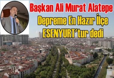 Başkan Alatepe; Depreme En Hazır İlçe ESENYURT'tur dedi