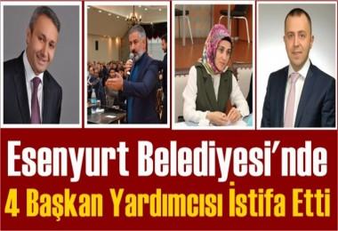 4 Belediye Başkan Yardımcısı İstifa etti