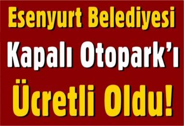 Esenyurt Belediyesi Otopark'ı Ücretli Oldu!