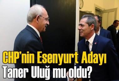 CHP'nin Esenyurt adayı Taner Uluğ mu oldu?
