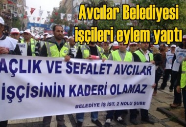 Avcılar Belediyesi işçileri eylem yaptı