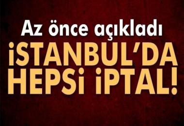 Az önce açıklandı! İstanbul'da hepsi iptal...