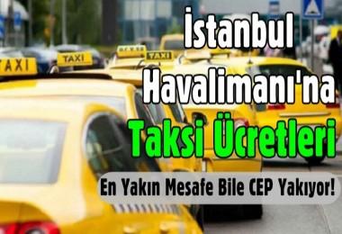 İstanbul Havalimanı'na taksi ücretleri belli oldu