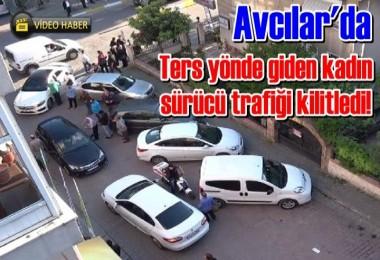 Ters yönde giden kadın sürücü trafiği kilitledi!