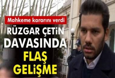 Rüzgar Çetin için mahkemeden son dakika karar