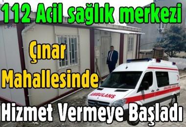 112 Acil sağlık merkezi Çınar Mahallesinde Hizmet Vermeye Başladı
