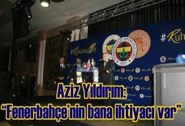 Aziz Yıldırım; Fenerbahçe'nin bana ihtiyacı var