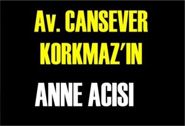 Cansever Korkmaz'ın Anne Acısı