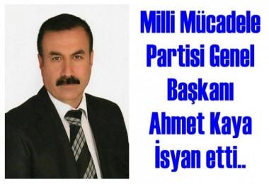 Milli Mücadele Partisi Genel Başkanı Ahmet Kaya İsyan Etti