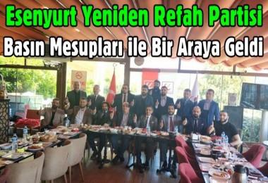 Esenyurt Yeniden Refah Partisi basın mensupları ile bir araya geldi