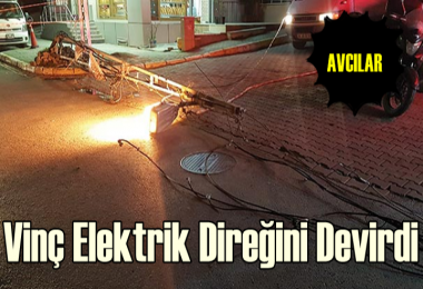 Avcılar'da yüksek gerilim hattına takılan vinç elektrik direğini devirdi