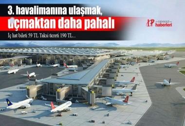 3.Havalimanı'na ulaşmak, uçmaktan daha pahalı