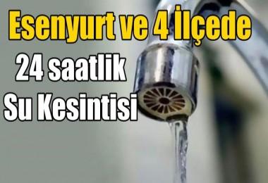 Esenyurt ve 4 İlçede 24 saatlik su kesintisi