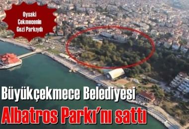 Büyükçekmece belediyesi Albatros Parkı'nı sattı