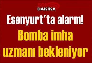 Esenyurt'ta Bomba alarmı!