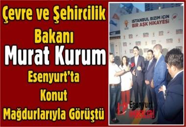 Bakan Kurum Esenyurt'ta Konut Mağdurları ile Görüştü